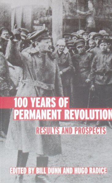 100 years of Permanent Revolution, Results and Prospects, edited by Bill Dunn and Hugo Radice